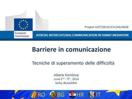 JUDICIAL INTERCULTURAL COMMUNICATION IN FAMILY MEDIATION Project JUST/2013/JCIV/AG/4628 Barriere in comunicazione Tecniche di superamento delle difficoltà.