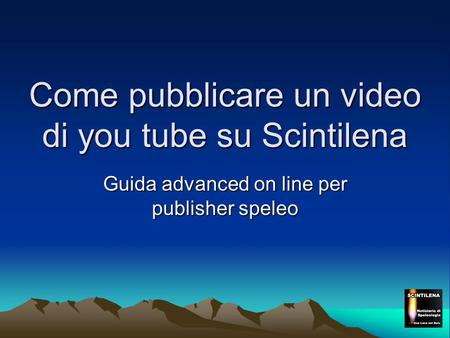 Come pubblicare un video di you tube su Scintilena Guida advanced on line per publisher speleo.