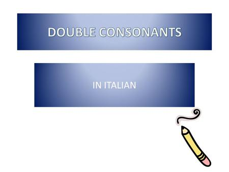 IN ITALIAN. All consonants can be double. (except for 'h') BB CC DD FF GG LL MM NN PP RR SS TT VV ZZ The letter Q is double just in the expression: a.