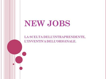 NEW JOBS LA SCELTA DELL'INTRAPRENDENTE, L'INVENTIVA DELL'ORIGINALE.