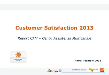 In collaborazione con Customer Satisfaction 2013 Report CAM – Centri Assistenza Multicanale Roma, febbraio 2014.