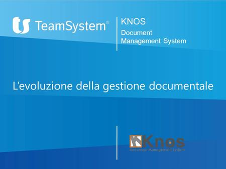 KNOS Document Management System L'evoluzione della gestione documentale.