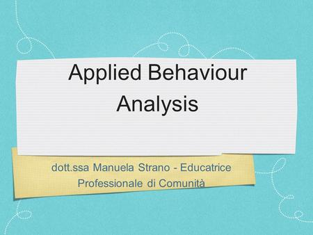 Dott.ssa Manuela Strano - Educatrice Professionale di Comunità Applied Behaviour Analysis.