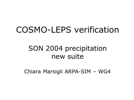 COSMO-LEPS verification SON 2004 precipitation new suite Chiara Marsigli ARPA-SIM – WG4.