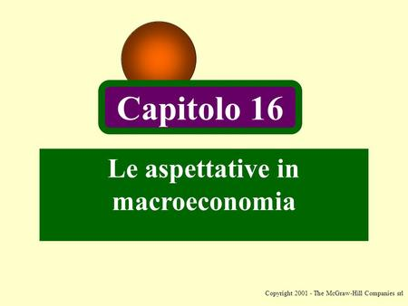 Copyright 2001 - The McGraw-Hill Companies srl Le aspettative in macroeconomia Capitolo 16.