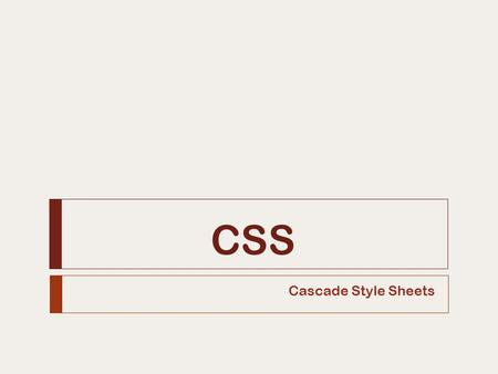 CSS Cascade Style Sheets.