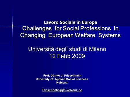 Lavoro Sociale in Europa Challenges for Social Professions in Changing European Welfare Systems Università degli studi di Milano 12 Febb 2009 Prof. Günter.