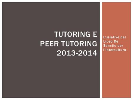 Iniziative del Liceo De Sanctis per l'intercultura TUTORING E PEER TUTORING 2013-2014.