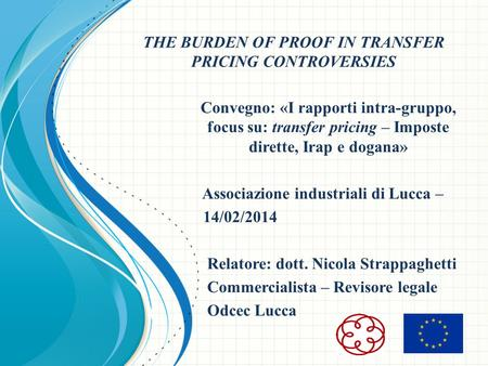 THE BURDEN OF PROOF IN TRANSFER PRICING CONTROVERSIES Convegno: «I rapporti intra-gruppo, focus su: transfer pricing – Imposte dirette, Irap e dogana»