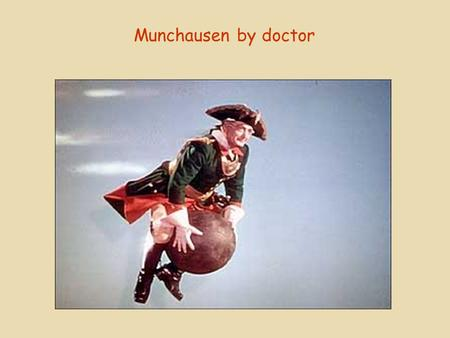Munchausen by doctor.