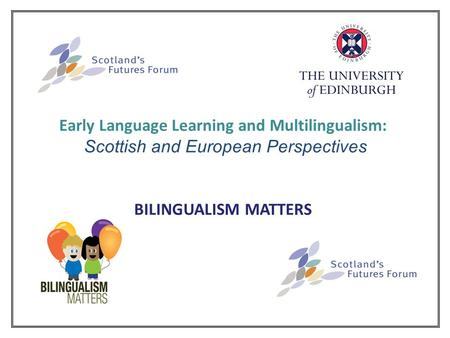 Early Language Learning and Multilingualism: Scottish and European Perspectives BILINGUALISM MATTERS.