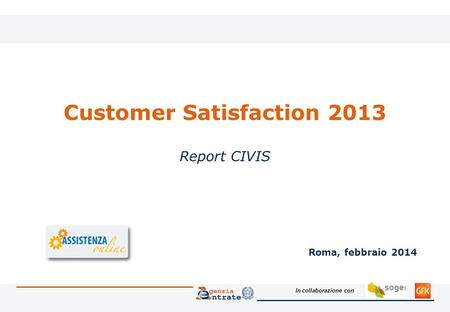 In collaborazione con Customer Satisfaction 2013 Report CIVIS Roma, febbraio 2014.