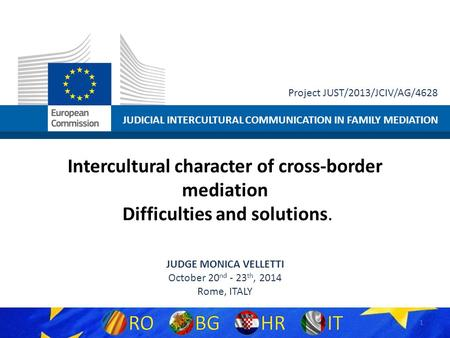JUDICIAL INTERCULTURAL COMMUNICATION IN FAMILY MEDIATION Project JUST/2013/JCIV/AG/4628 Intercultural character of cross-border mediation Difficulties.