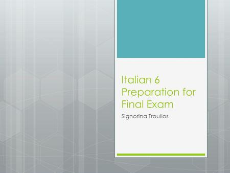 Italian 6 Preparation for Final Exam Signorina Troullos.
