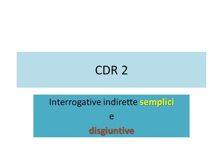 Interrogative indirette semplici e disgiuntive