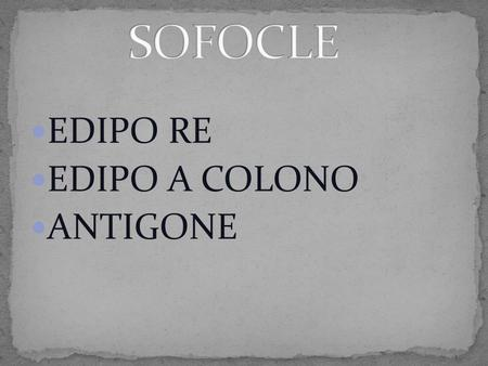 SOFOCLE EDIPO RE EDIPO A COLONO ANTIGONE.