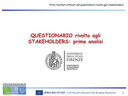 1 LIFE10 ENV/IT/407 with the contribution of the European Community Primi risultati ottenuti dal questionario rivolto agli stakeholders QUESTIONARIO rivolto.