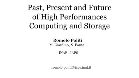 Romolo Politi M. Giardino, S. Fonte INAF - IAPS Past, Present and Future of High Performances Computing and Storage.
