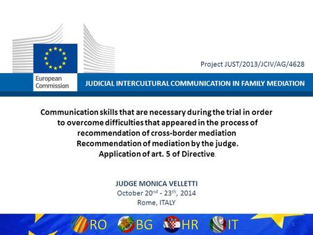 JUDICIAL INTERCULTURAL COMMUNICATION IN FAMILY MEDIATION Project JUST/2013/JCIV/AG/4628 Communication skills that are necessary during the trial in order.