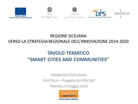 "REGIONE SICILIANA VERSO LA STRATEGIA REGIONALE DELL'INNOVAZIONE 2014-2020 TAVOLO TEMATICO ""SMART CITIES AND COMMUNITIES"" FRANCESCO MOLINARI INVITALIA –"