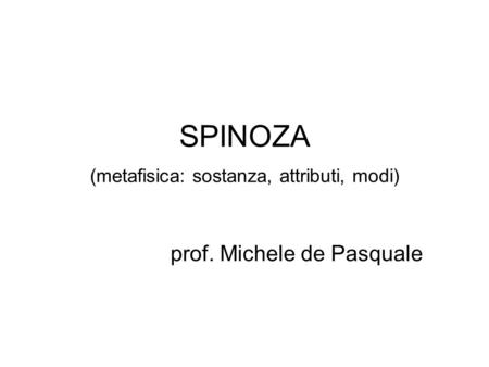 SPINOZA (metafisica: sostanza, attributi, modi)