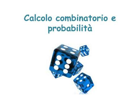 Calcolo combinatorio e probabilità