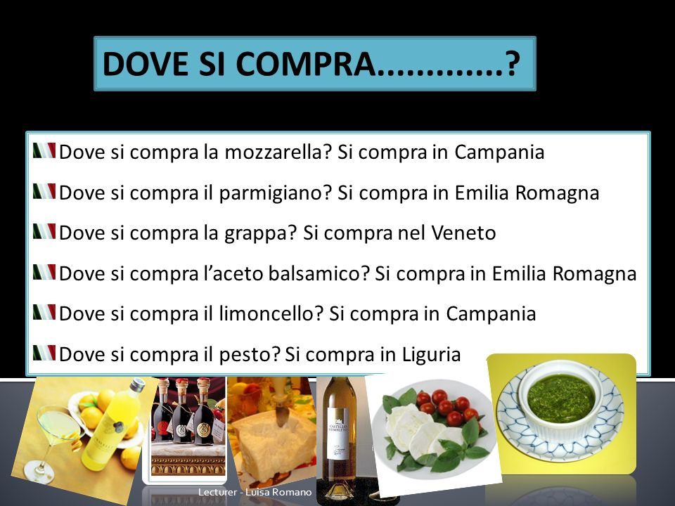 Lecturer - Luisa Romano Quanto costa(how much) Dove`(where is) Vuoi (do you want) la mozzarella.