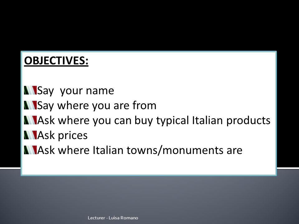 Lecturer - Luisa Romano CiaoHello Come ti chiami?Whats your name.