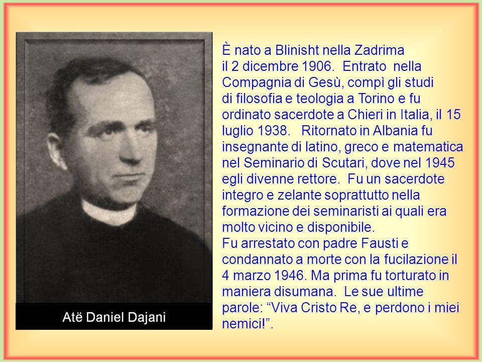 È nato a Blinisht nella Zadrima il 2 dicembre 1906.