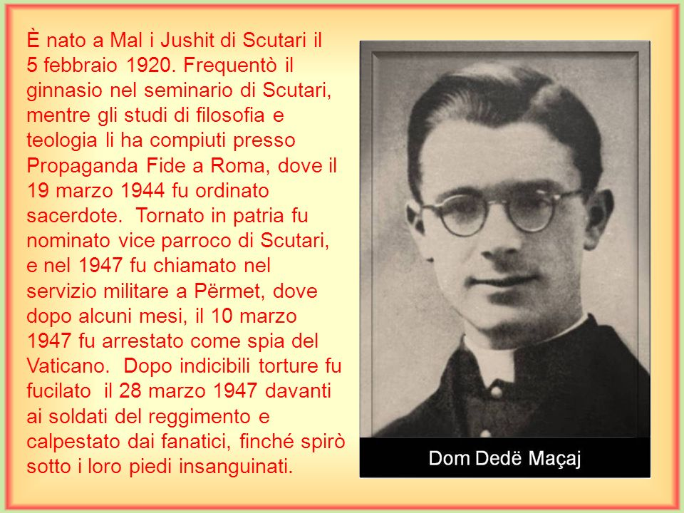 È nato a Mal i Jushit di Scutari il 5 febbraio 1920.