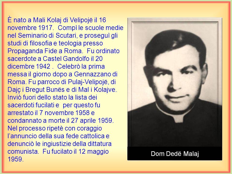 È nato a Mali Kolaj di Velipojë il 16 novembre 1917.