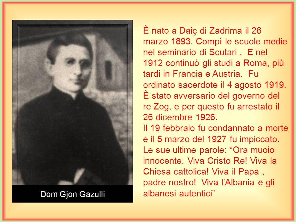 È nato a Daiç di Zadrima il 26 marzo 1893.Compì le scuole medie nel seminario di Scutari.