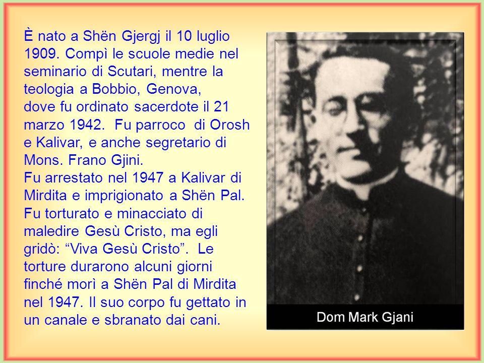 È nato a Shën Gjergj il 10 luglio 1909.