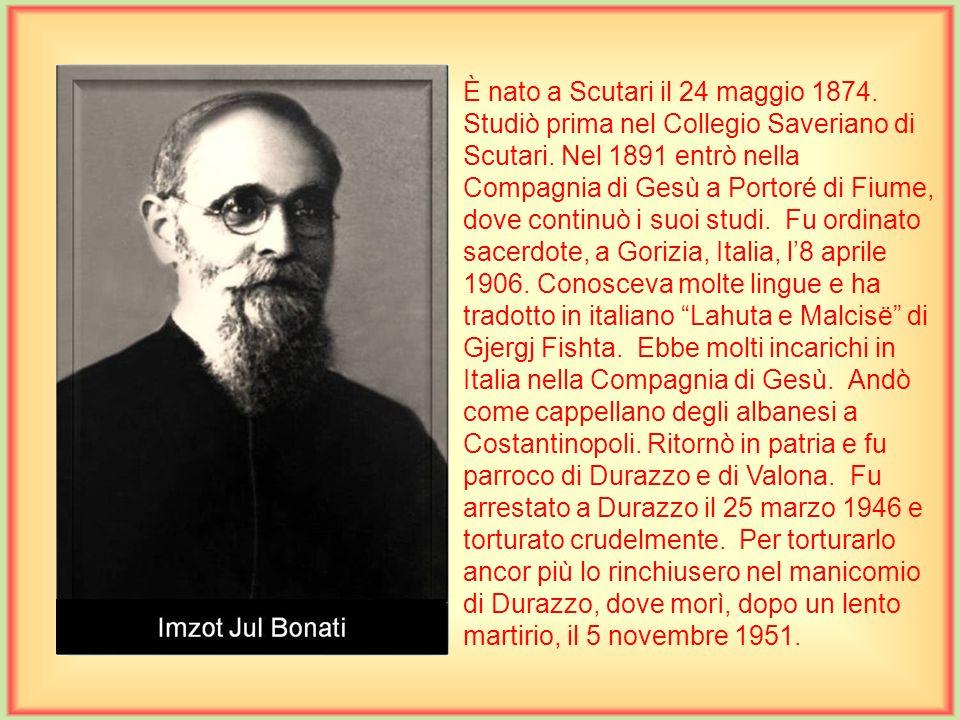 È nato a Scutari il 24 maggio 1874.Studiò prima nel Collegio Saveriano di Scutari.