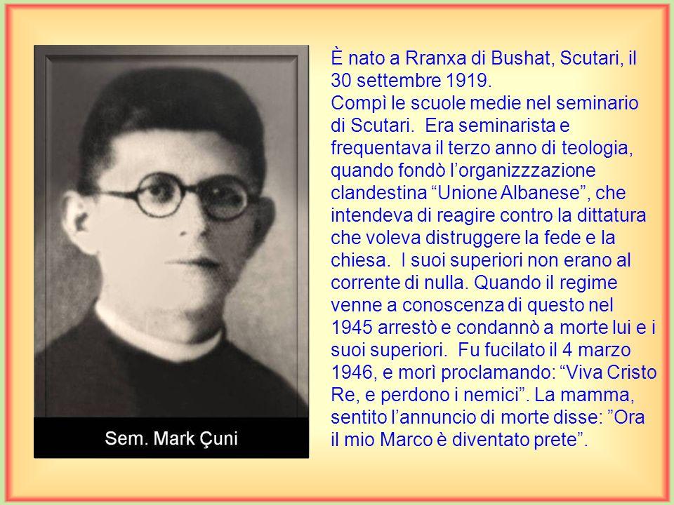 È nato a Rranxa di Bushat, Scutari, il 30 settembre 1919.