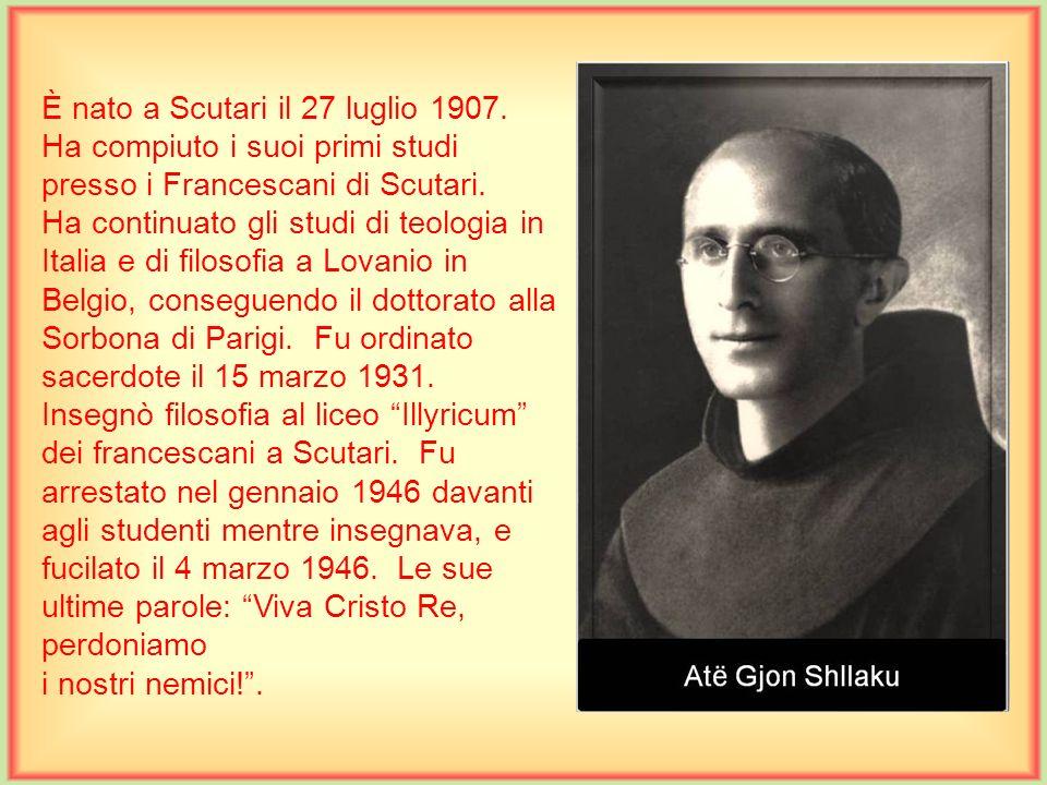 È nato a Scutari il 27 luglio 1907.Ha compiuto i suoi primi studi presso i Francescani di Scutari.