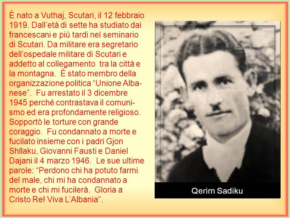 È nato a Vuthaj, Scutari, il 12 febbraio 1919.