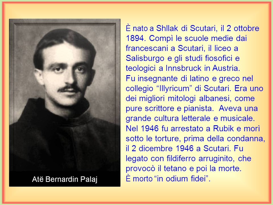 È nato a Shllak di Scutari, il 2 ottobre 1894.