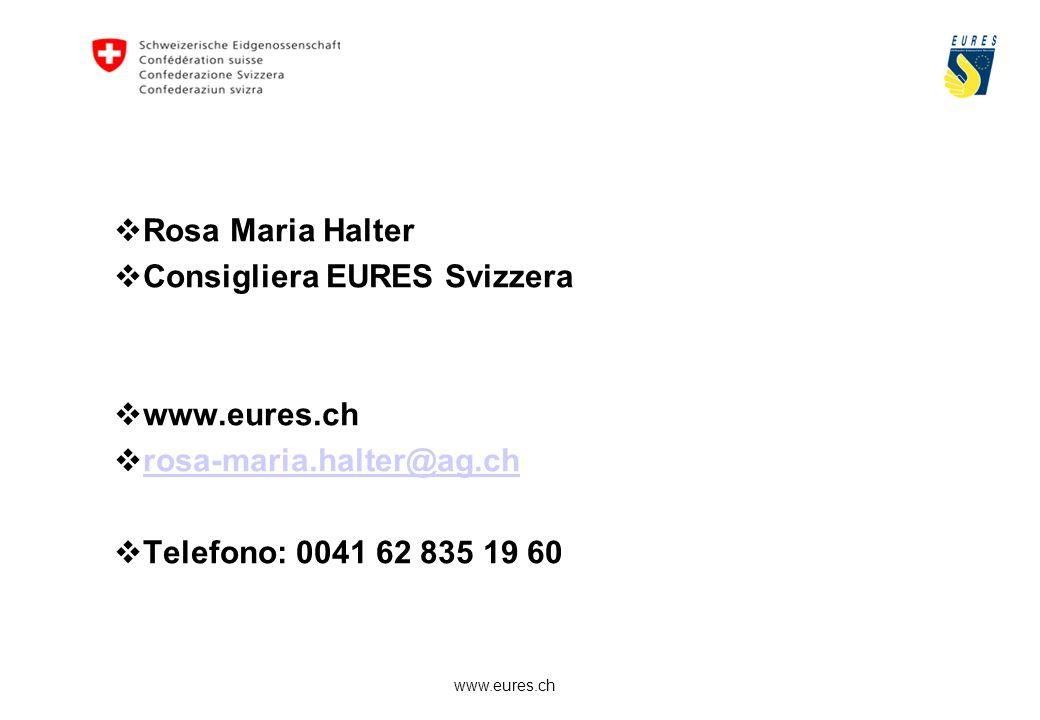 www.eures.ch Rosa Maria Halter Consigliera EURES Svizzera www.eures.ch rosa-maria.halter@ag.ch Telefono: 0041 62 835 19 60