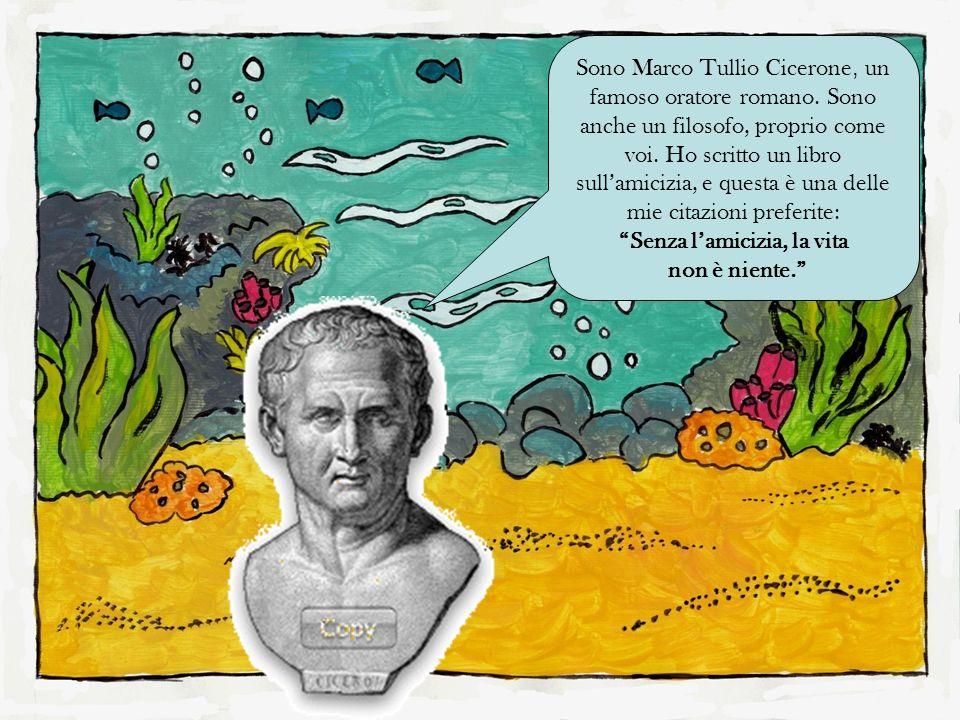 Pensate che senza lamicizia valga la pena vivere? Siete daccordo con Cicerone?