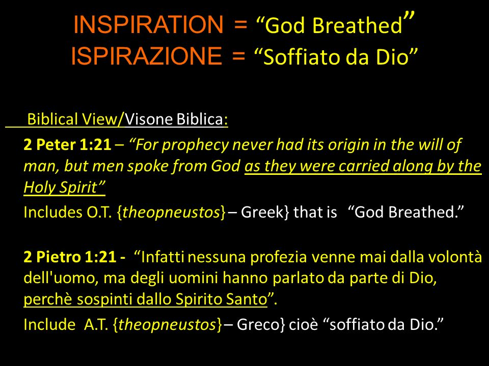 A Theological Definition of Inspiration A Una Definizione Teologica dellispirazione (1)Divine Causality – 2 Peter 1:21 God revealed and man recorded.