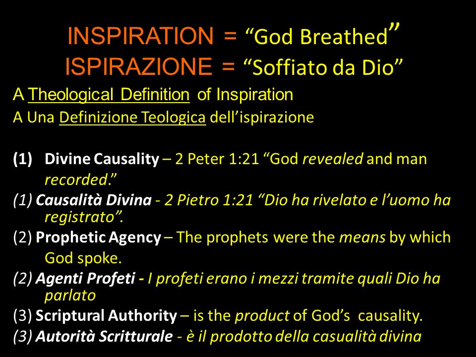 A Theological Definition of Inspiration ~ Inspiration is that mysterious process by which divine causality worked through human prophets without destroying their individual personalities and styles to produce divinely authoritative and inerrant writings.