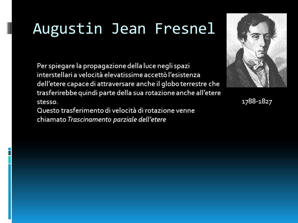 Hippolyte Fizeau 1819-1896 Nel 1851 eseguì un raffinato esperimento mediante il quale ritenne di aver dimostrato il trascinamento parziale delletere da parte di corpi in movimento.