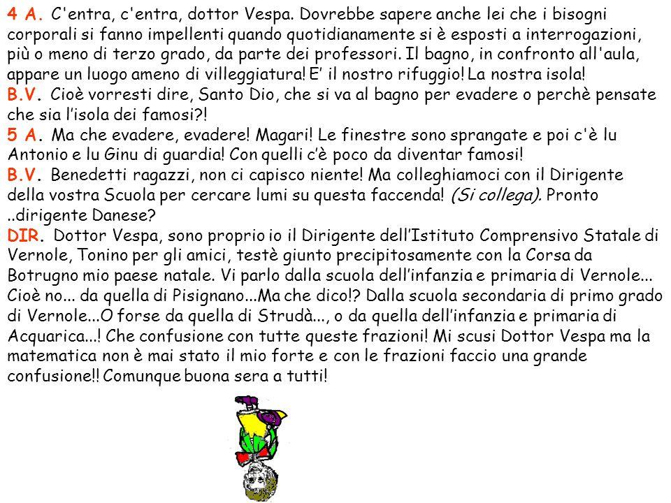 4 A.C entra, c entra, dottor Vespa.