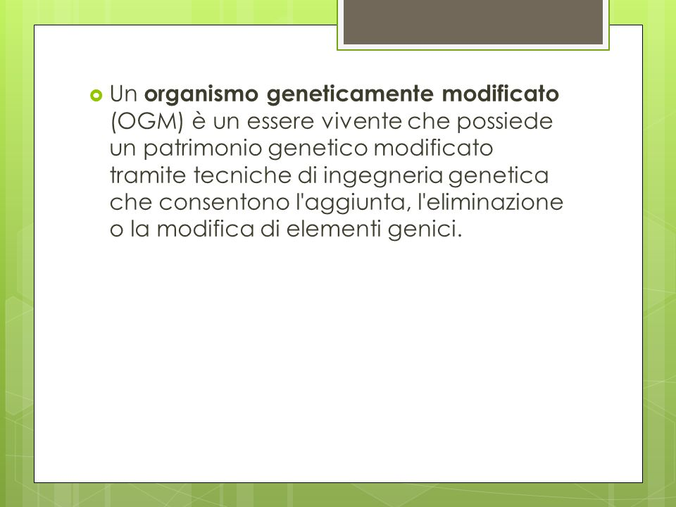 Tecniche di… lavorazione La tecnica usata per la produzione di OGM può variare a seconda delle cellule utilizzate; le fasi salienti sono quattro, anche se in alcuni casi possono essere limitate a due:.