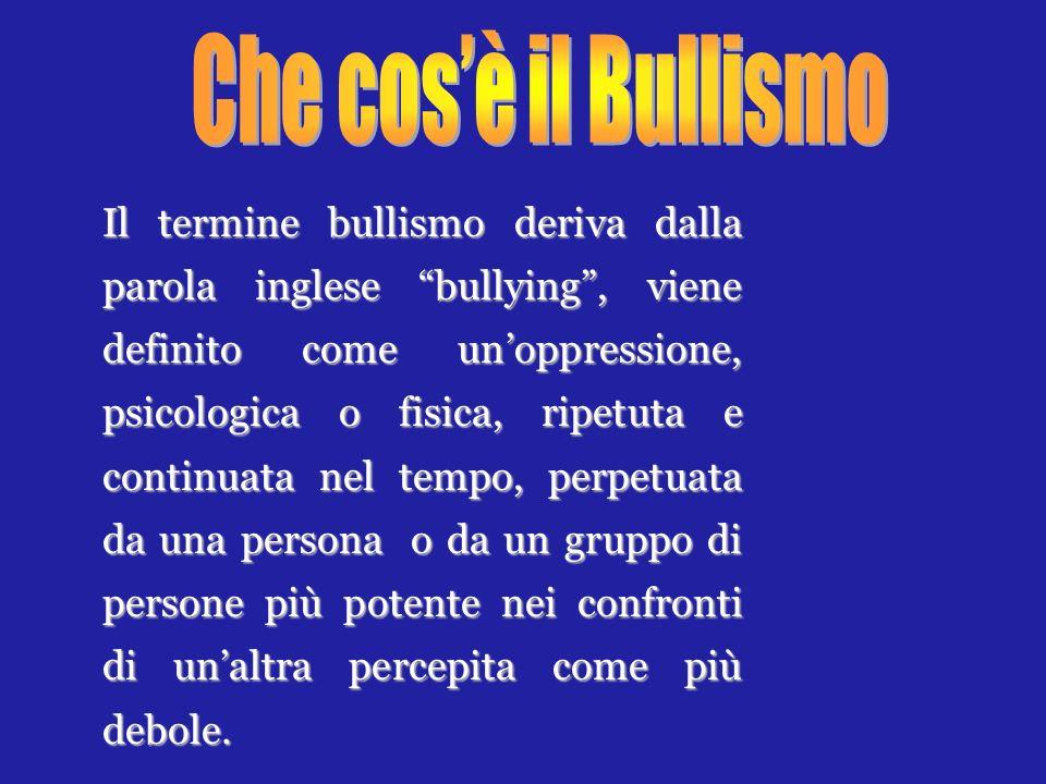 Intenzionalità:Intenzionalità: lo scopo del bullo è dominare unaltra persona offendendola e causandole danni.