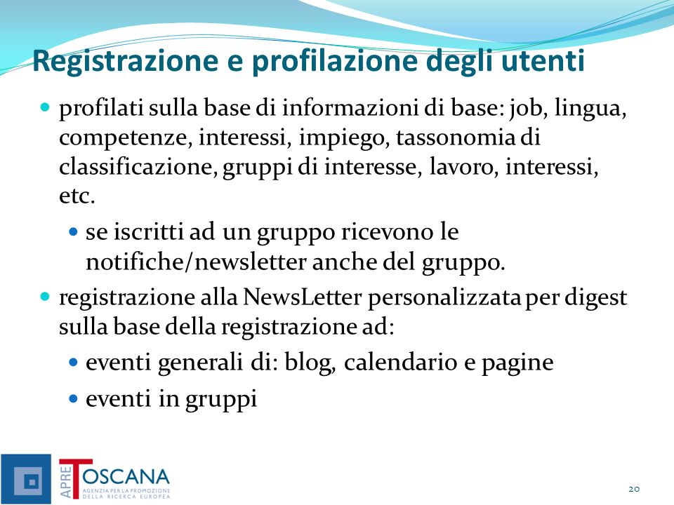 Registrazione utente Affliation CNA-TOSCANA CONFART-TOSCANA CONF-TOSCANA INFN-Firenze INFN-Pisa ISTI-CNR PIN SSSUP SUM UNIFI UNIPI UNISI UNISTRASI 21 Job archive association bank company large company medium company small conservatoire cultural institution digital library European commission foundation govern local govern national govern regional health care industrial association library museum ONLUS promotion research centre research institute school service organization theatre university