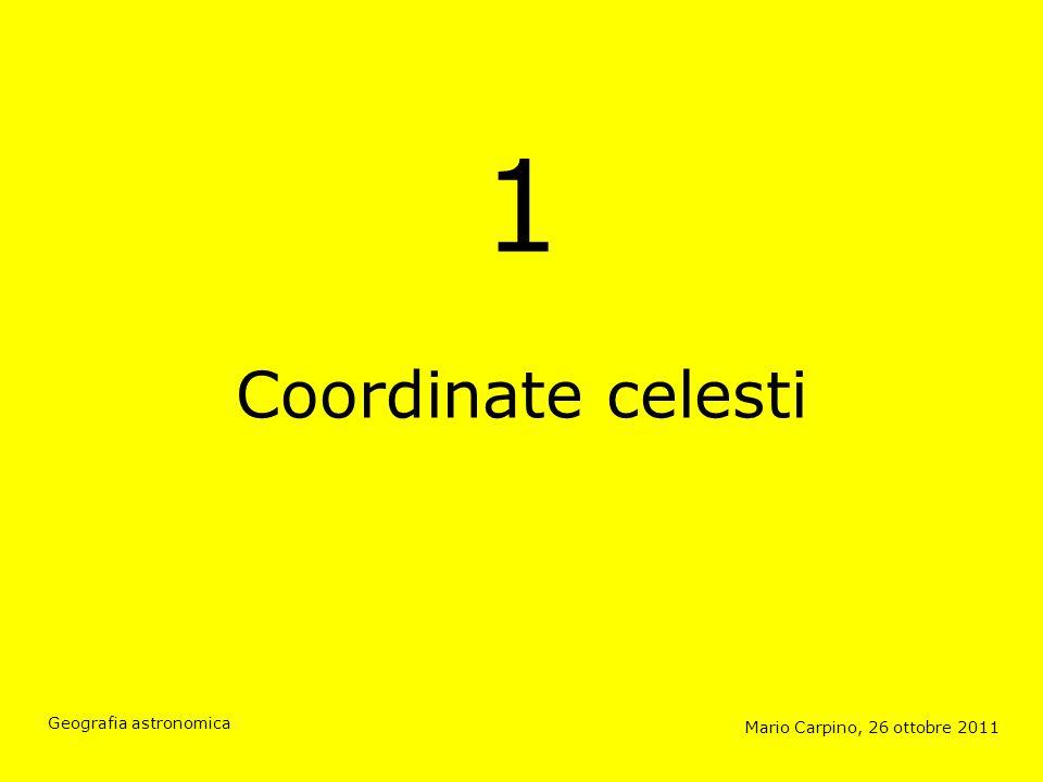 Coordinate polari: concetto generale Mario Carpino, 26 ottobre 2011 Geografia astronomica