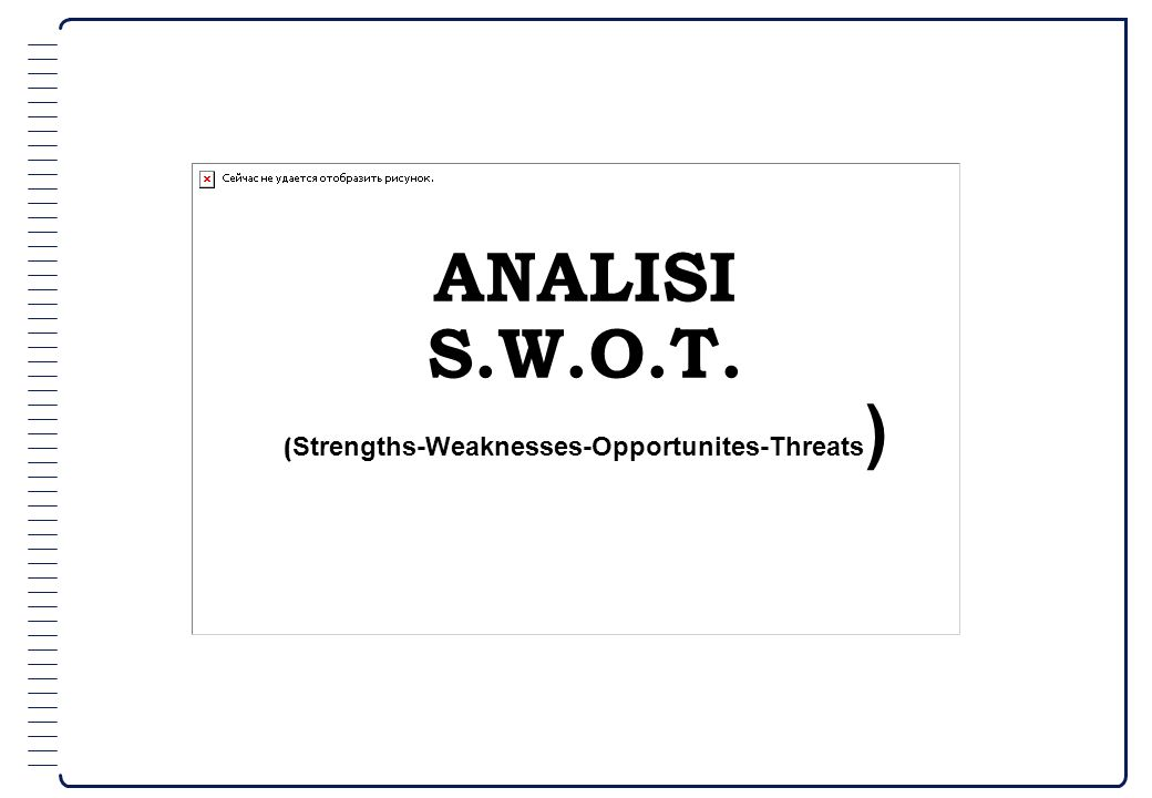 ANALISI S.W.O.T. ( Strengths-Weaknesses-Opportunites-Threats )