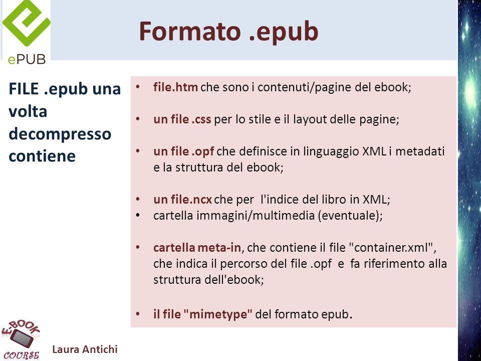 Laura Antichi Formato.epub 3 permette di interagire con SVG e Javascript; utilizza HTML5 e CSS3; rende possibile linserimento di elementi multimediali (audio, video), MathML (per descrivere le formule matematiche).